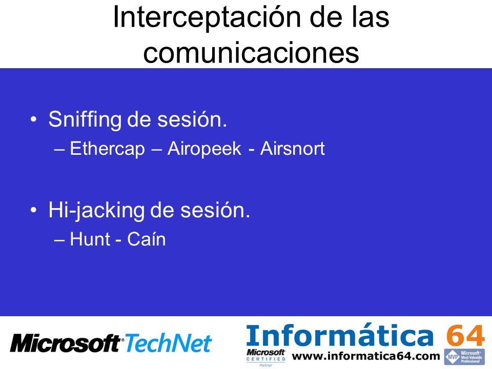 Interceptación de las comunicaciones Sniffing de sesión. –Ethercap – Airopeek - Airsnort Hi-jacking de sesión. –Hunt - Caín