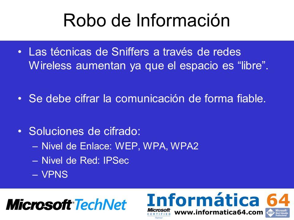 Robo de Información Las técnicas de Sniffers a través de redes Wireless aumentan ya que el espacio es libre. Se debe cifrar la comunicación de forma f