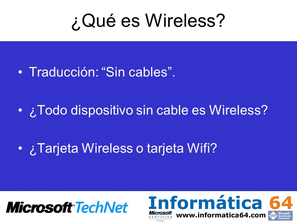 ¿Qué es Wireless? Traducción: Sin cables. ¿Todo dispositivo sin cable es Wireless? ¿Tarjeta Wireless o tarjeta Wifi?