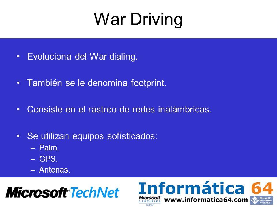 War Driving Evoluciona del War dialing. También se le denomina footprint. Consiste en el rastreo de redes inalámbricas. Se utilizan equipos sofisticad