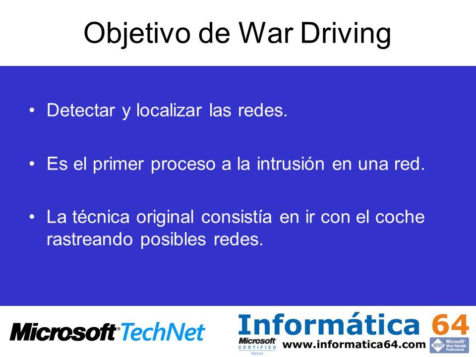 Objetivo de War Driving Detectar y localizar las redes. Es el primer proceso a la intrusión en una red. La técnica original consistía en ir con el coc