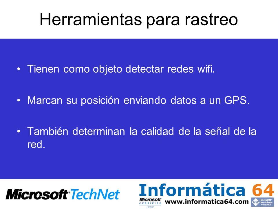 Herramientas para rastreo Tienen como objeto detectar redes wifi. Marcan su posición enviando datos a un GPS. También determinan la calidad de la seña
