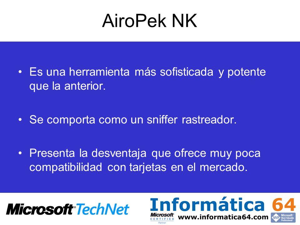 AiroPek NK Es una herramienta más sofisticada y potente que la anterior. Se comporta como un sniffer rastreador. Presenta la desventaja que ofrece muy