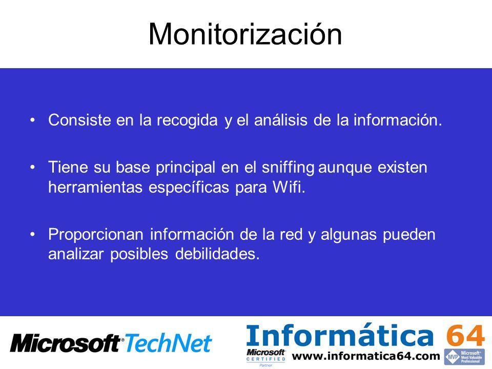 Monitorización Consiste en la recogida y el análisis de la información. Tiene su base principal en el sniffing aunque existen herramientas específicas
