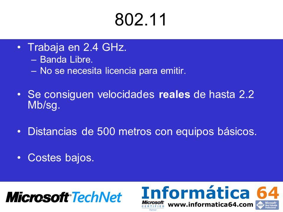 802.11 Trabaja en 2.4 GHz. –Banda Libre. –No se necesita licencia para emitir. Se consiguen velocidades reales de hasta 2.2 Mb/sg. Distancias de 500 m