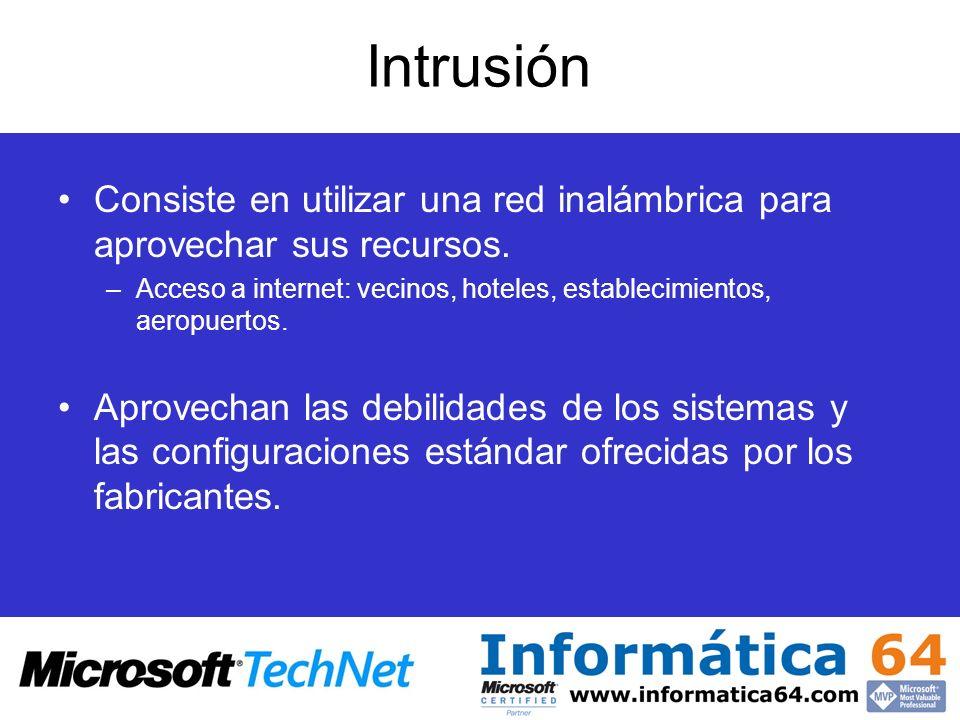 Intrusión Consiste en utilizar una red inalámbrica para aprovechar sus recursos. –Acceso a internet: vecinos, hoteles, establecimientos, aeropuertos.