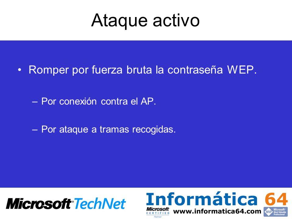 Ataque activo Romper por fuerza bruta la contraseña WEP. –Por conexión contra el AP. –Por ataque a tramas recogidas.