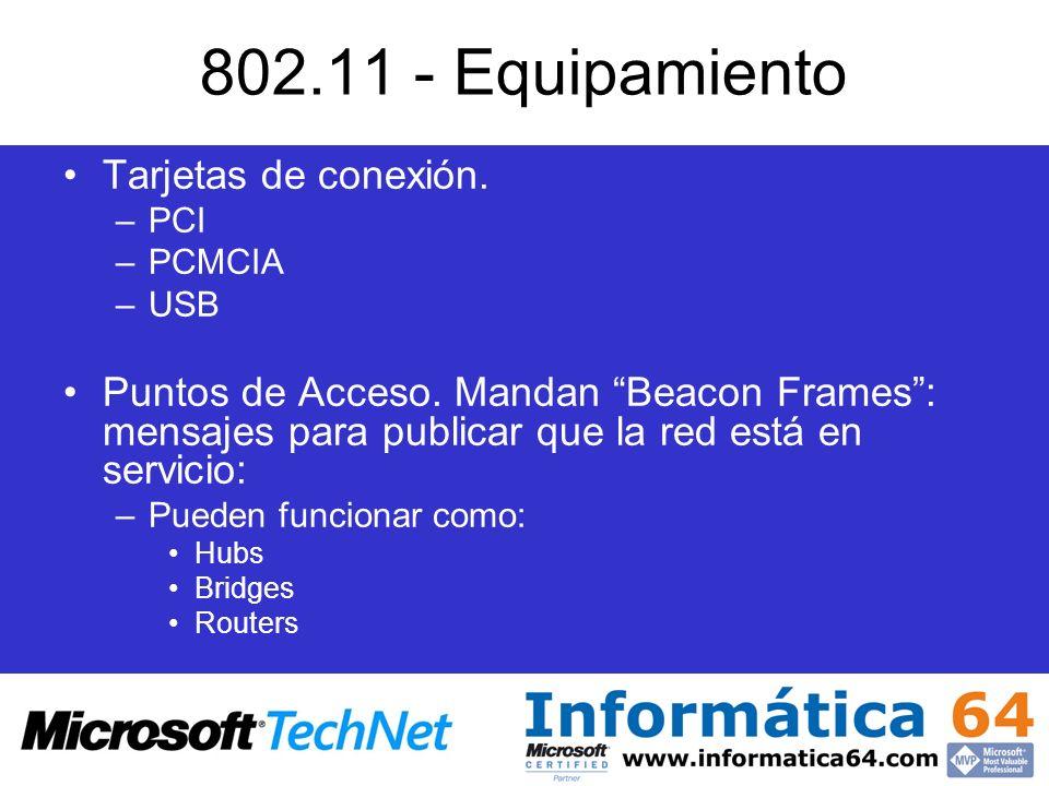 802.11 - Equipamiento Tarjetas de conexión. –PCI –PCMCIA –USB Puntos de Acceso. Mandan Beacon Frames: mensajes para publicar que la red está en servic