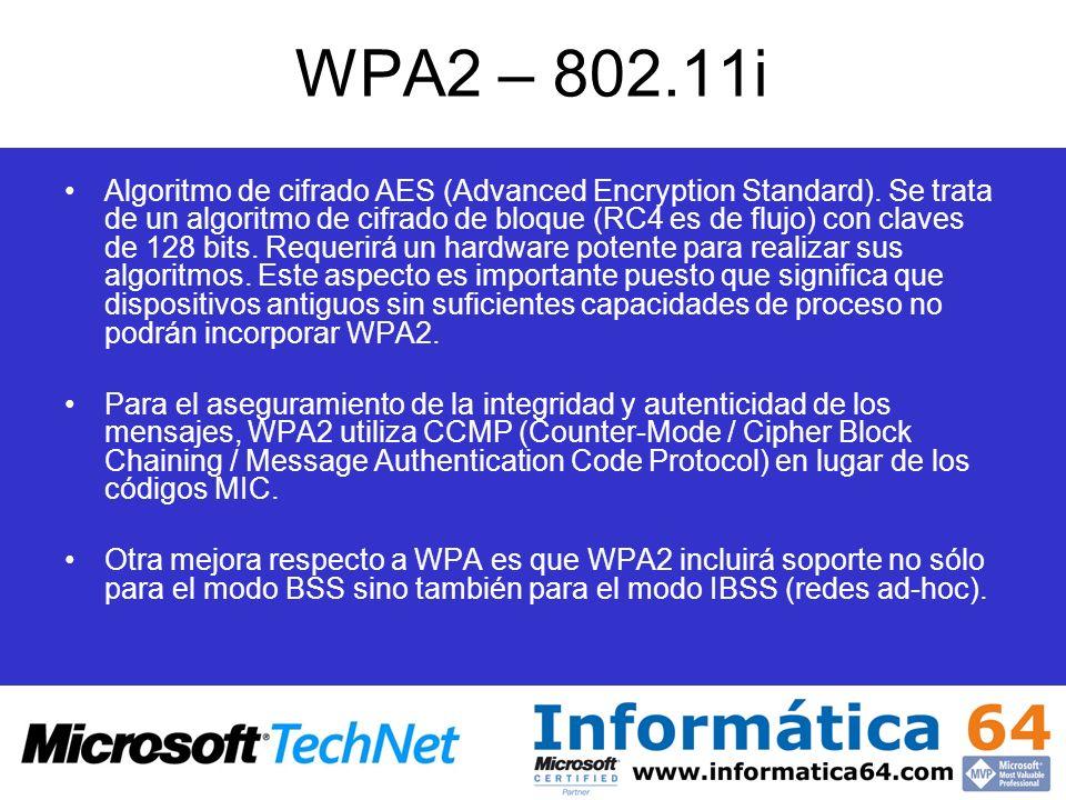 WPA2 – 802.11i Algoritmo de cifrado AES (Advanced Encryption Standard). Se trata de un algoritmo de cifrado de bloque (RC4 es de flujo) con claves de