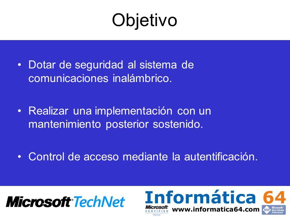 Objetivo Dotar de seguridad al sistema de comunicaciones inalámbrico. Realizar una implementación con un mantenimiento posterior sostenido. Control de