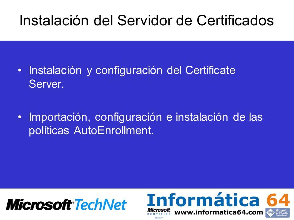 Instalación del Servidor de Certificados Instalación y configuración del Certificate Server. Importación, configuración e instalación de las políticas