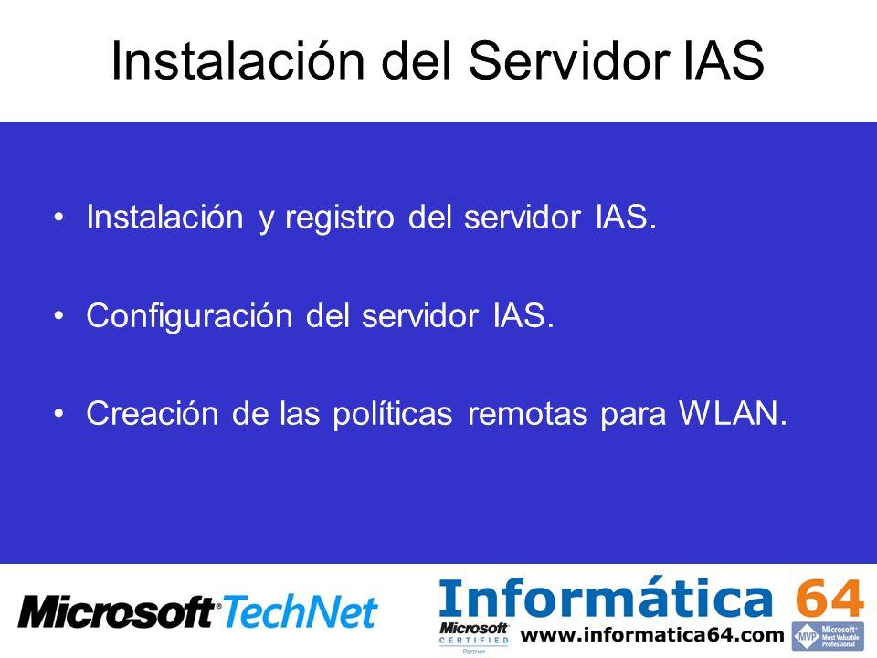 Instalación del Servidor IAS Instalación y registro del servidor IAS. Configuración del servidor IAS. Creación de las políticas remotas para WLAN.