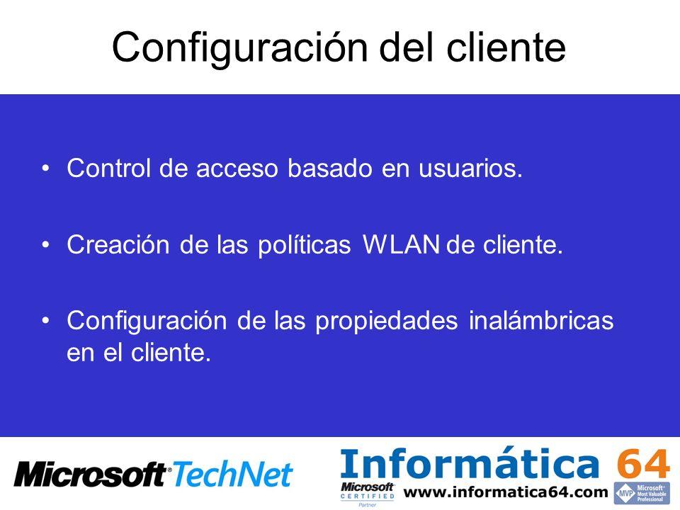 Configuración del cliente Control de acceso basado en usuarios. Creación de las políticas WLAN de cliente. Configuración de las propiedades inalámbric
