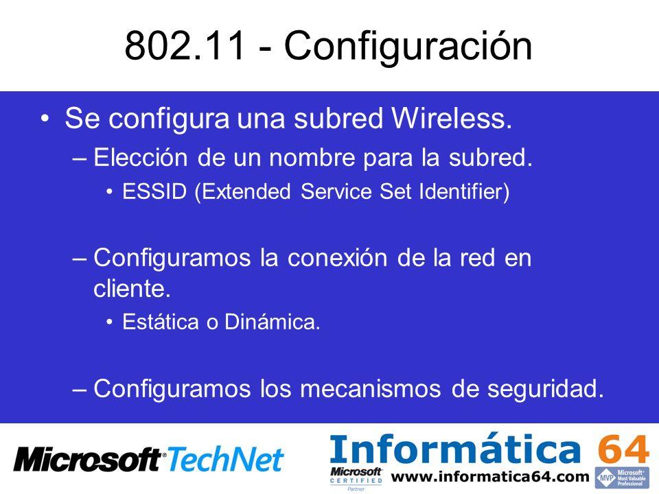 802.11 - Configuración Se configura una subred Wireless. –Elección de un nombre para la subred. ESSID (Extended Service Set Identifier) –Configuramos