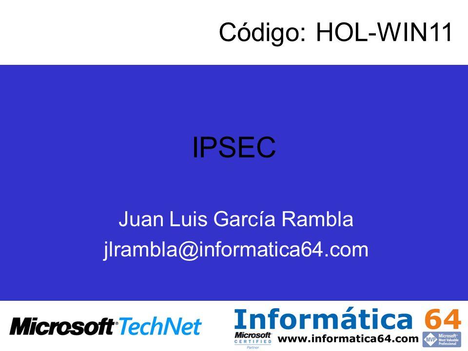 IPSEC Código: HOL-WIN11 Juan Luis García Rambla jlrambla@informatica64.com