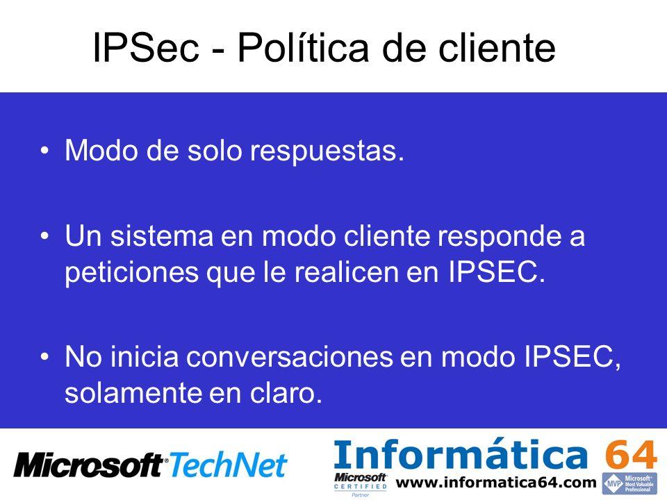 IPSec - Política de cliente Modo de solo respuestas. Un sistema en modo cliente responde a peticiones que le realicen en IPSEC. No inicia conversacion