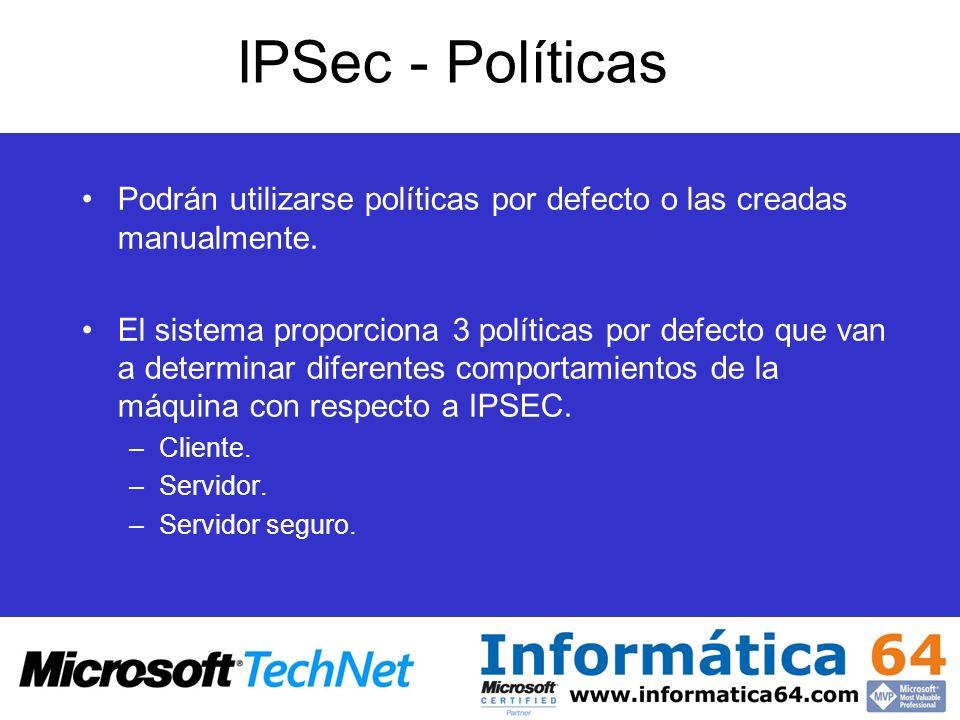 IPSec - Políticas Podrán utilizarse políticas por defecto o las creadas manualmente. El sistema proporciona 3 políticas por defecto que van a determin