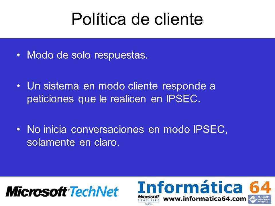 Política de cliente Modo de solo respuestas. Un sistema en modo cliente responde a peticiones que le realicen en IPSEC. No inicia conversaciones en mo