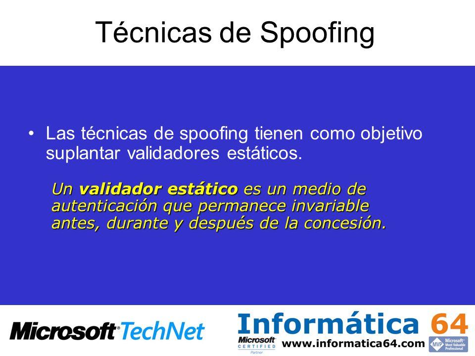 Técnicas de Spoofing Las técnicas de spoofing tienen como objetivo suplantar validadores estáticos. Un validador estático es un medio de autenticación