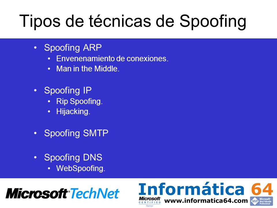 Tipos de técnicas de Spoofing Spoofing ARP Envenenamiento de conexiones. Man in the Middle. Spoofing IP Rip Spoofing. Hijacking. Spoofing SMTP Spoofin