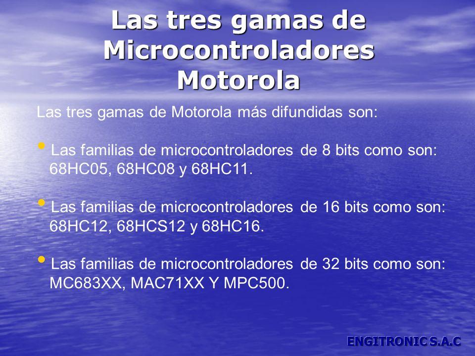 Las tres gamas de Microcontroladores Motorola Las tres gamas de Motorola más difundidas son: Las familias de microcontroladores de 8 bits como son: 68