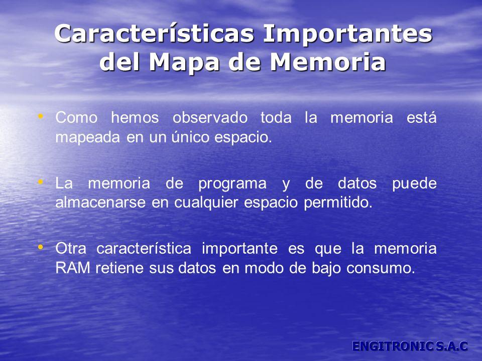 Características Importantes del Mapa de Memoria Como hemos observado toda la memoria está mapeada en un único espacio. La memoria de programa y de dat