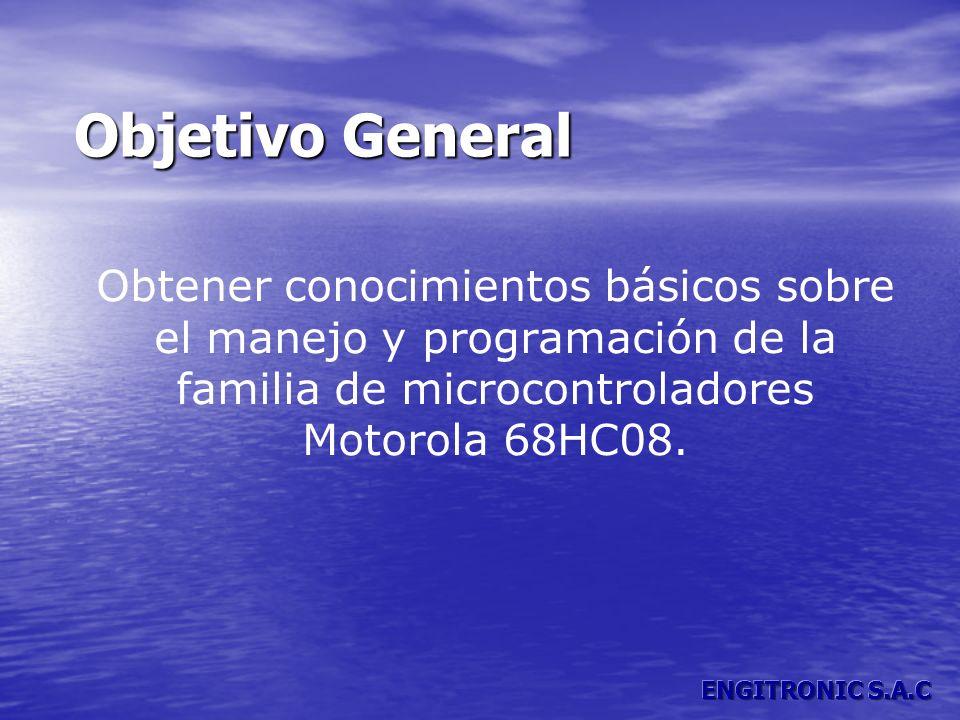 Objetivo General Obtener conocimientos básicos sobre el manejo y programación de la familia de microcontroladores Motorola 68HC08.