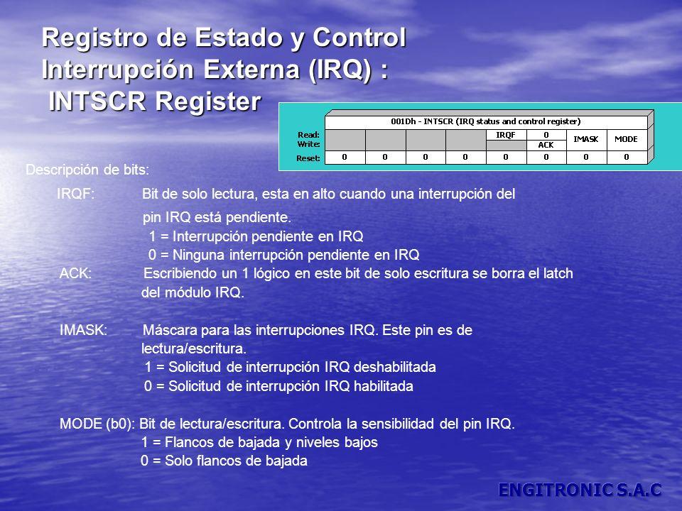 Registro de Estado y Control Interrupción Externa (IRQ) : INTSCR Register INTSCR Register Descripción de bits: IRQF: Bit de solo lectura, esta en alto