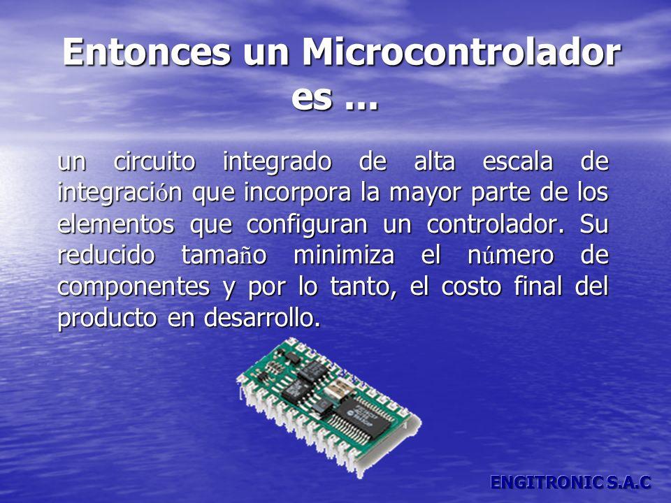 Entonces un Microcontrolador es... Entonces un Microcontrolador es... un circuito integrado de alta escala de integraci ó n que incorpora la mayor par