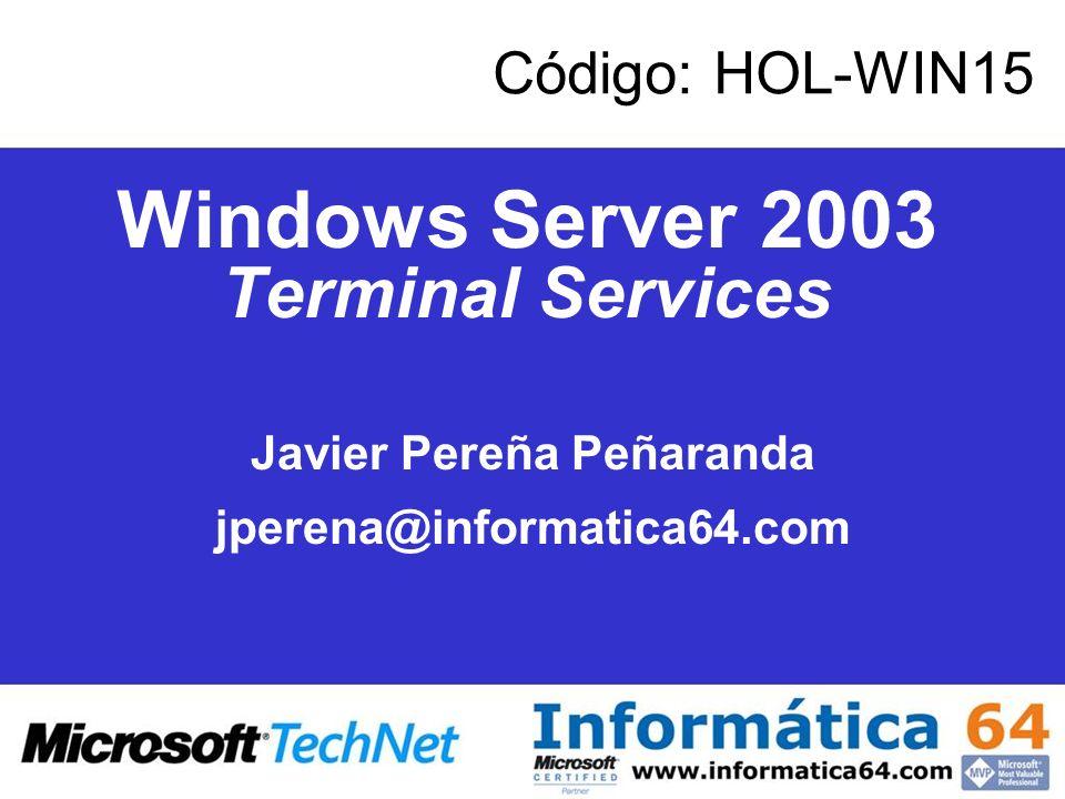 Windows Server 2003 Terminal Services Javier Pereña Peñaranda jperena@informatica64.com Código: HOL-WIN15