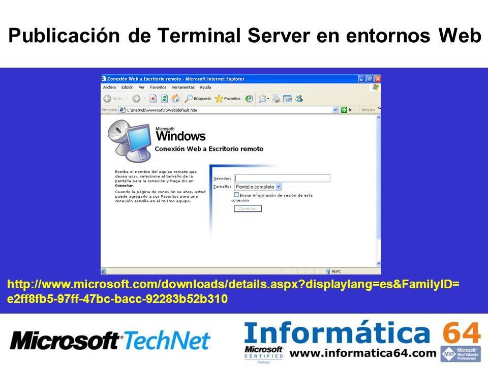 Publicación de Terminal Server en entornos Web http://www.microsoft.com/downloads/details.aspx displaylang=es&FamilyID= e2ff8fb5-97ff-47bc-bacc-92283b52b310