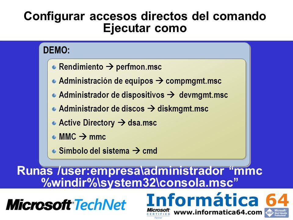 Configurar accesos directos del comando Ejecutar como DEMO: Rendimiento perfmon.msc Administración de equipos compmgmt.msc Administrador de dispositiv