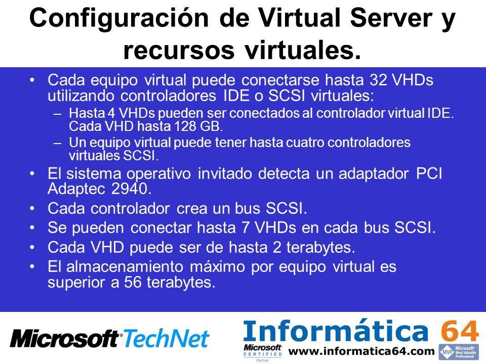 Configuración de Virtual Server y recursos virtuales. Cada equipo virtual puede conectarse hasta 32 VHDs utilizando controladores IDE o SCSI virtuales