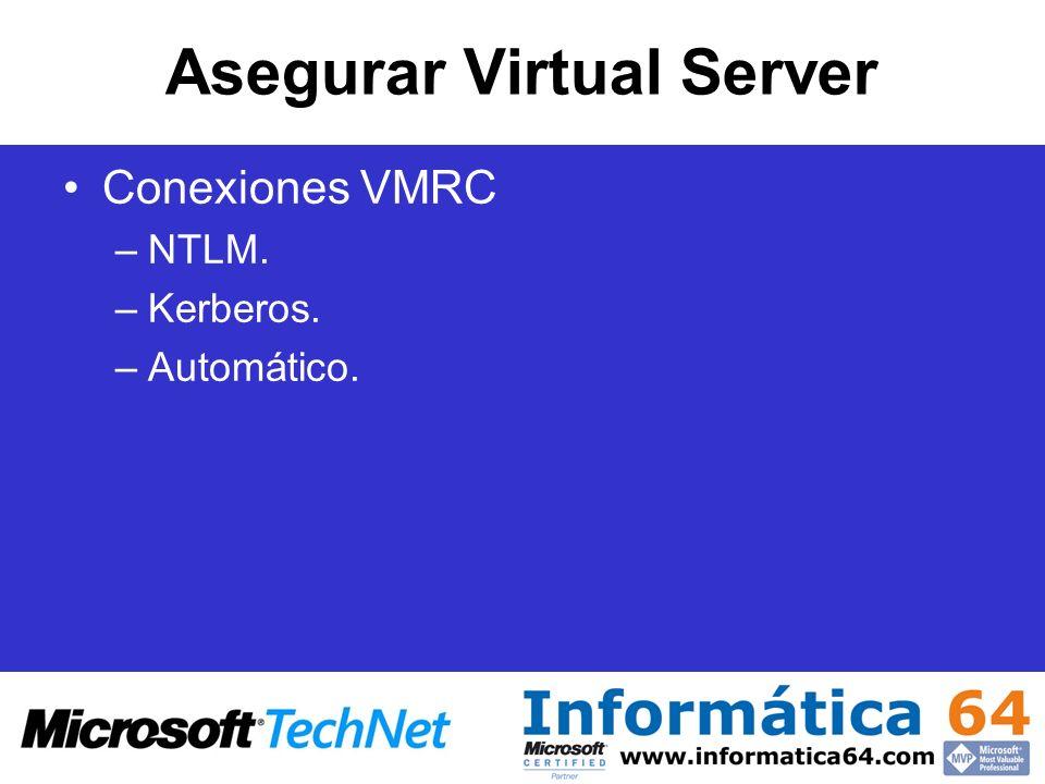 Asegurar Virtual Server Conexiones VMRC –NTLM. –Kerberos. –Automático.