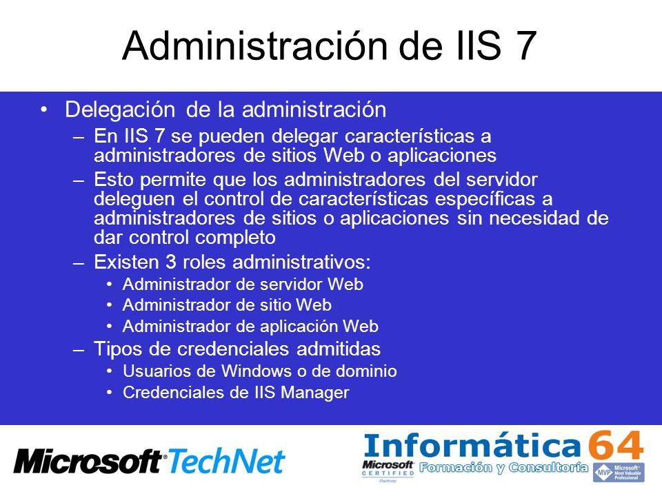 Administración de IIS 7 Delegación de la administración –En IIS 7 se pueden delegar características a administradores de sitios Web o aplicaciones –Es