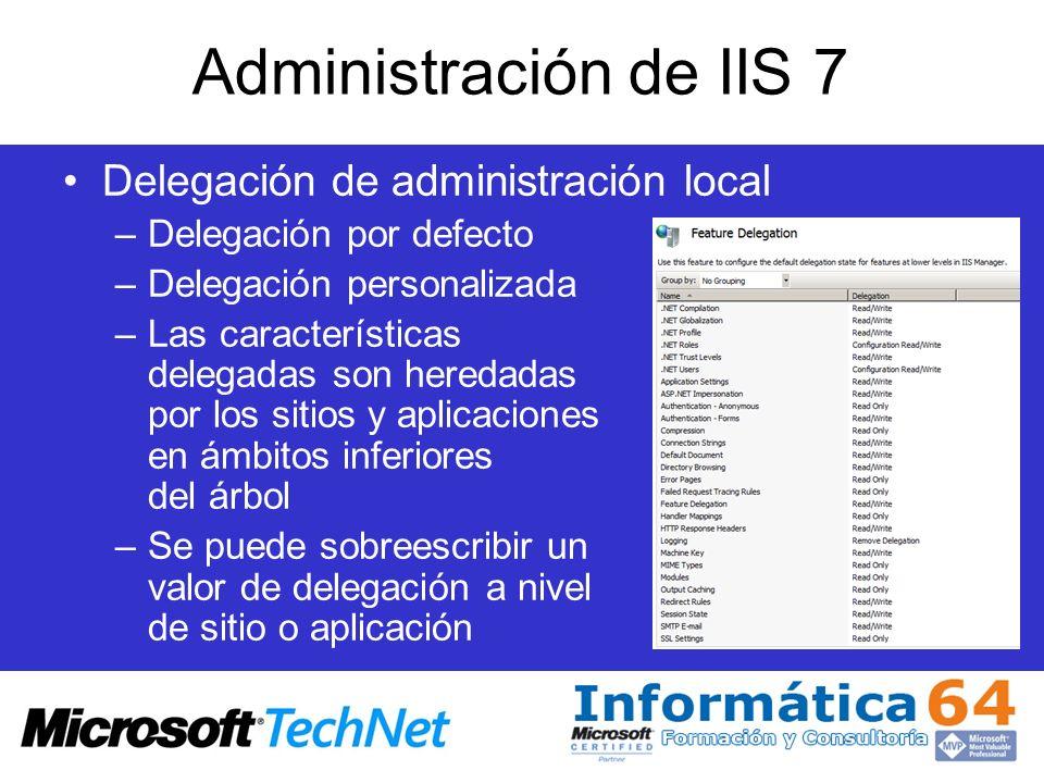 Administración de IIS 7 Delegación de administración local –Delegación por defecto –Delegación personalizada –Las características delegadas son hereda