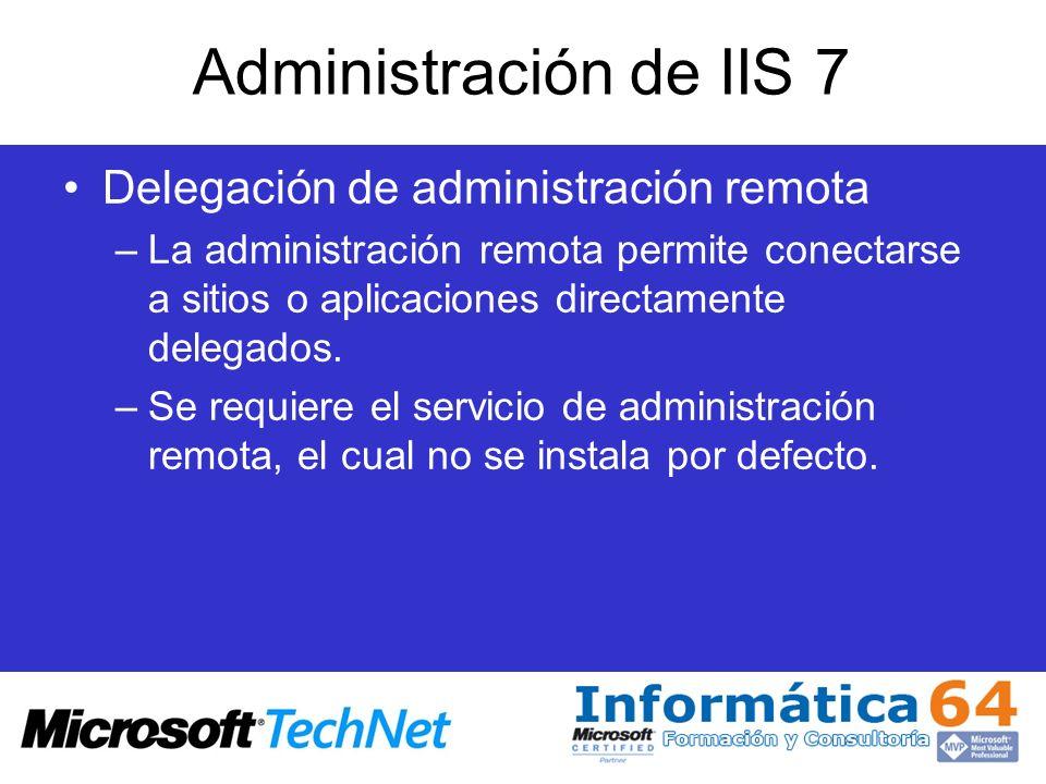 Administración de IIS 7 Delegación de administración remota –La administración remota permite conectarse a sitios o aplicaciones directamente delegado