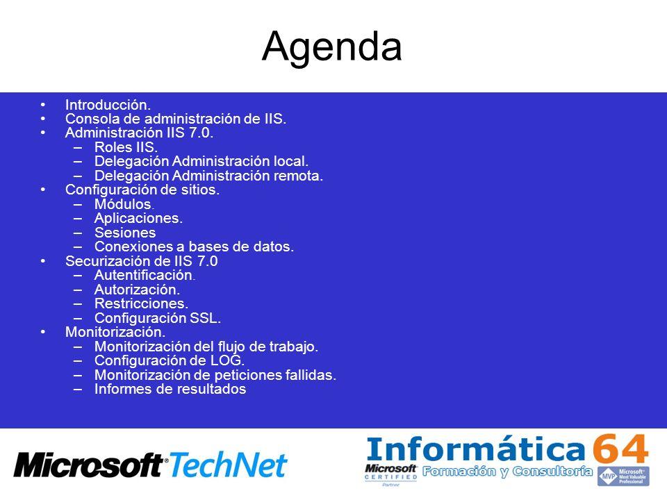 Agenda Introducción. Consola de administración de IIS. Administración IIS 7.0. –Roles IIS. –Delegación Administración local. –Delegación Administració