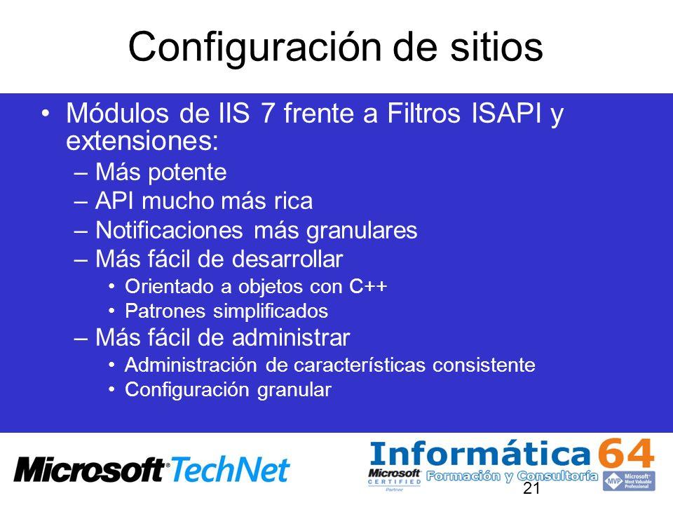 Configuración de sitios Módulos de IIS 7 frente a Filtros ISAPI y extensiones: –Más potente –API mucho más rica –Notificaciones más granulares –Más fá