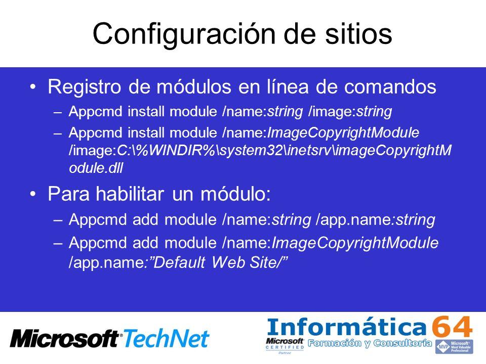 Configuración de sitios Registro de módulos en línea de comandos –Appcmd install module /name:string /image:string –Appcmd install module /name:ImageC