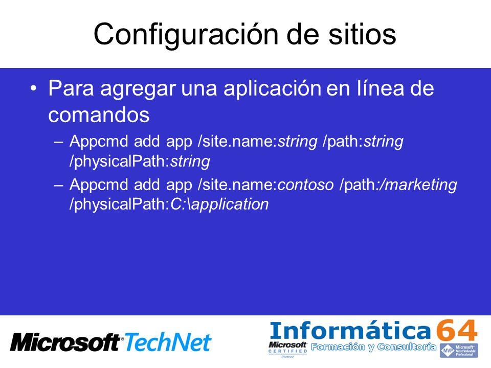 Configuración de sitios Para agregar una aplicación en línea de comandos –Appcmd add app /site.name:string /path:string /physicalPath:string –Appcmd a