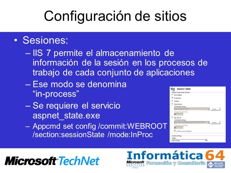 Configuración de sitios Sesiones: –IIS 7 permite el almacenamiento de información de la sesión en los procesos de trabajo de cada conjunto de aplicaci