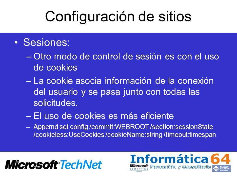 Configuración de sitios Sesiones: –Otro modo de control de sesión es con el uso de cookies –La cookie asocia información de la conexión del usuario y