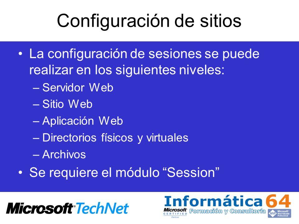 Configuración de sitios La configuración de sesiones se puede realizar en los siguientes niveles: –Servidor Web –Sitio Web –Aplicación Web –Directorio