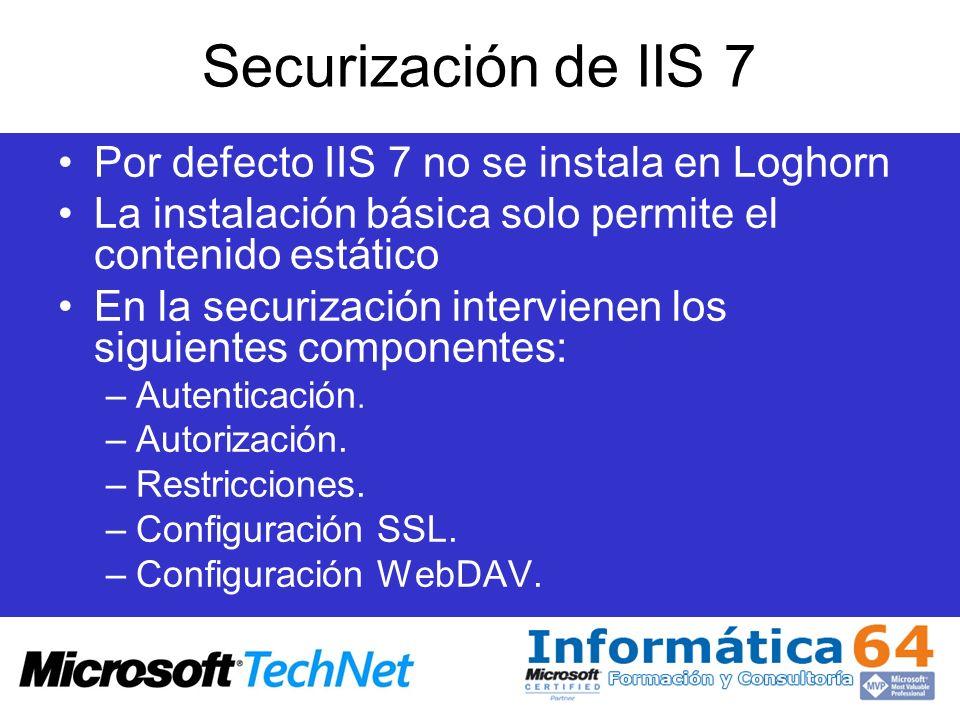Securización de IIS 7 Por defecto IIS 7 no se instala en Loghorn La instalación básica solo permite el contenido estático En la securización intervien