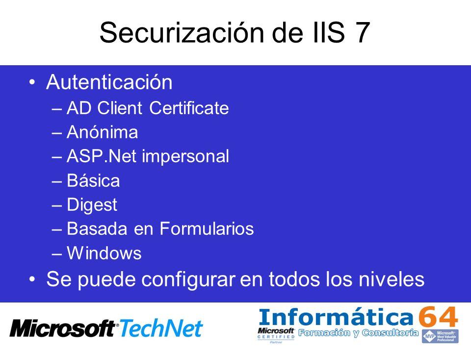 Securización de IIS 7 Autenticación –AD Client Certificate –Anónima –ASP.Net impersonal –Básica –Digest –Basada en Formularios –Windows Se puede confi