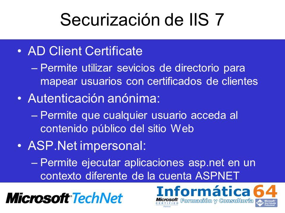 Securización de IIS 7 AD Client Certificate –Permite utilizar sevicios de directorio para mapear usuarios con certificados de clientes Autenticación a