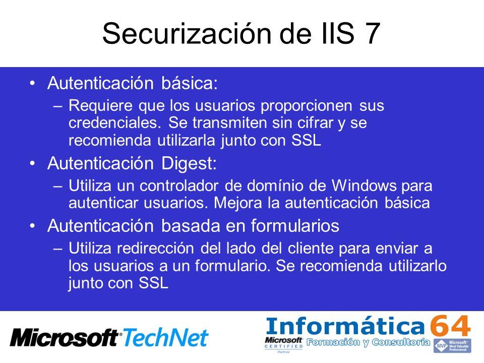 Securización de IIS 7 Autenticación básica: –Requiere que los usuarios proporcionen sus credenciales. Se transmiten sin cifrar y se recomienda utiliza