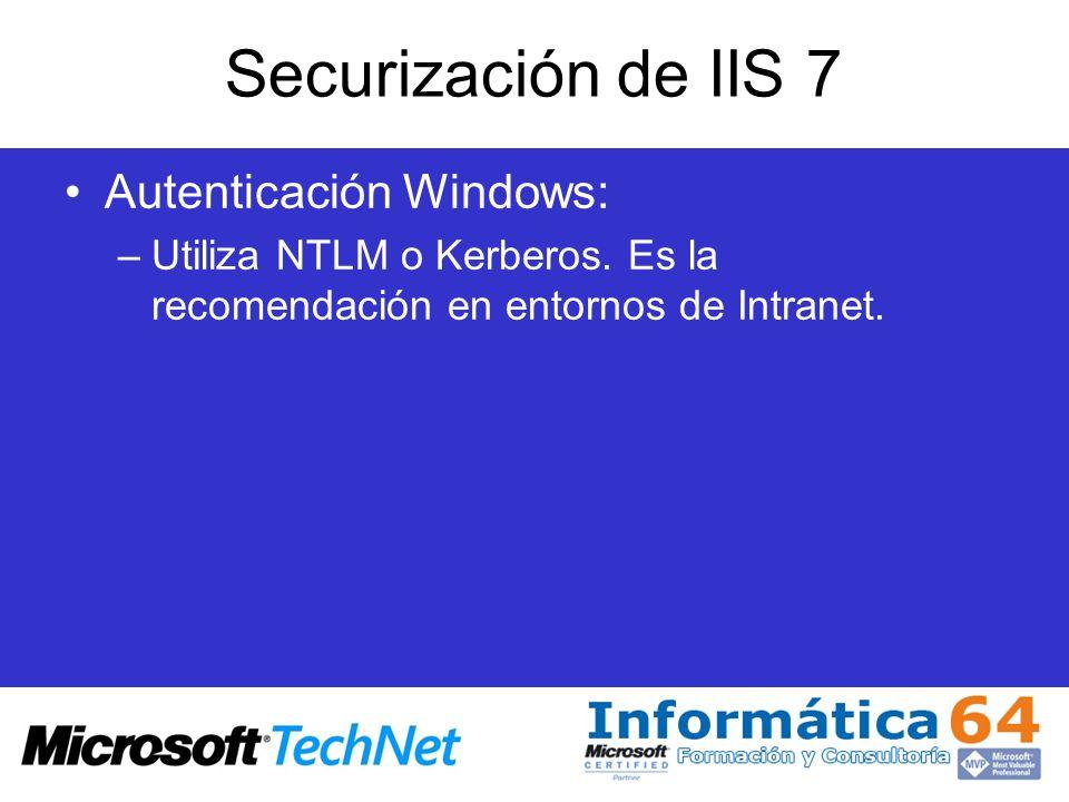 Securización de IIS 7 Autenticación Windows: –Utiliza NTLM o Kerberos. Es la recomendación en entornos de Intranet.