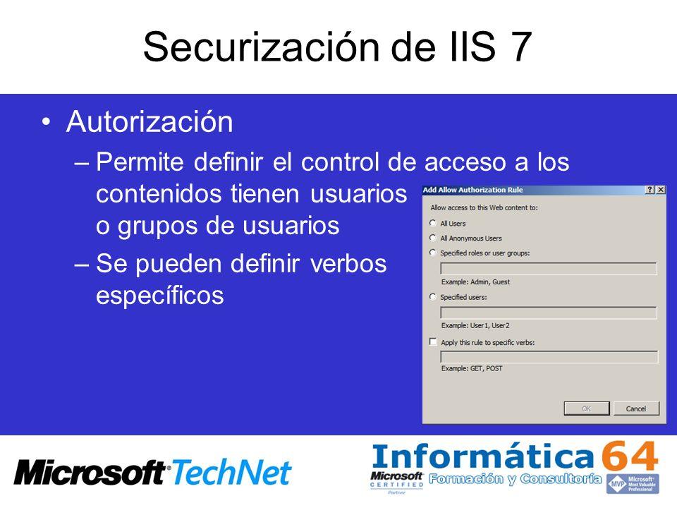 Securización de IIS 7 Autorización –Permite definir el control de acceso a los contenidos tienen usuarios o grupos de usuarios –Se pueden definir verb